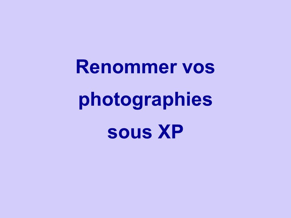 Renommer vos photographies sous XP