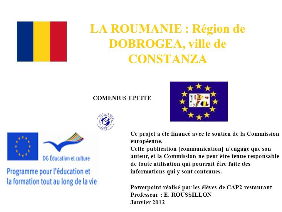 LA ROUMANIE : Région de DOBROGEA, ville de CONSTANZA Ce projet a été financé avec le soutien de la Commission européenne. Cette publication [communica