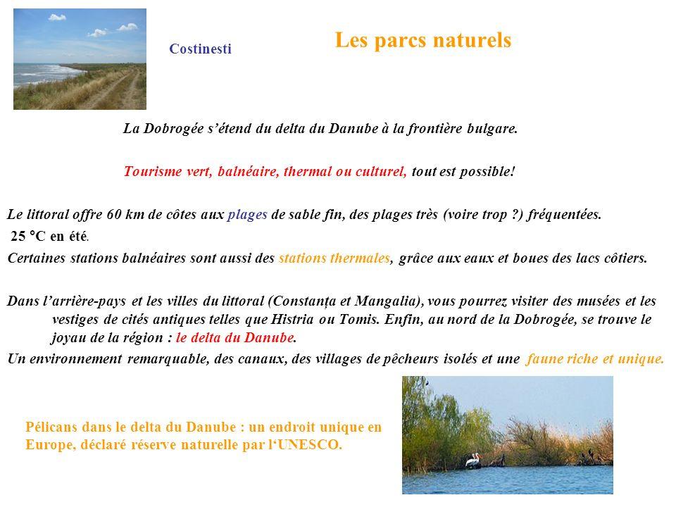 Les parcs naturels La Dobrogée sétend du delta du Danube à la frontière bulgare. Tourisme vert, balnéaire, thermal ou culturel, tout est possible! Le