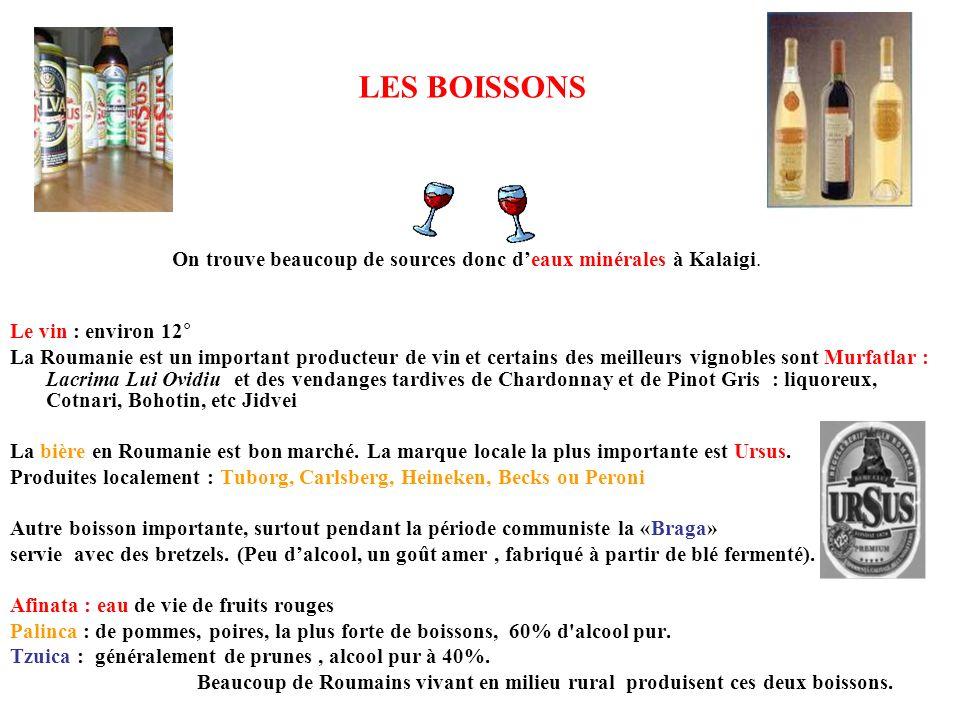 LES BOISSONS Le vin : environ 12° La Roumanie est un important producteur de vin et certains des meilleurs vignobles sont Murfatlar : Lacrima Lui Ovid