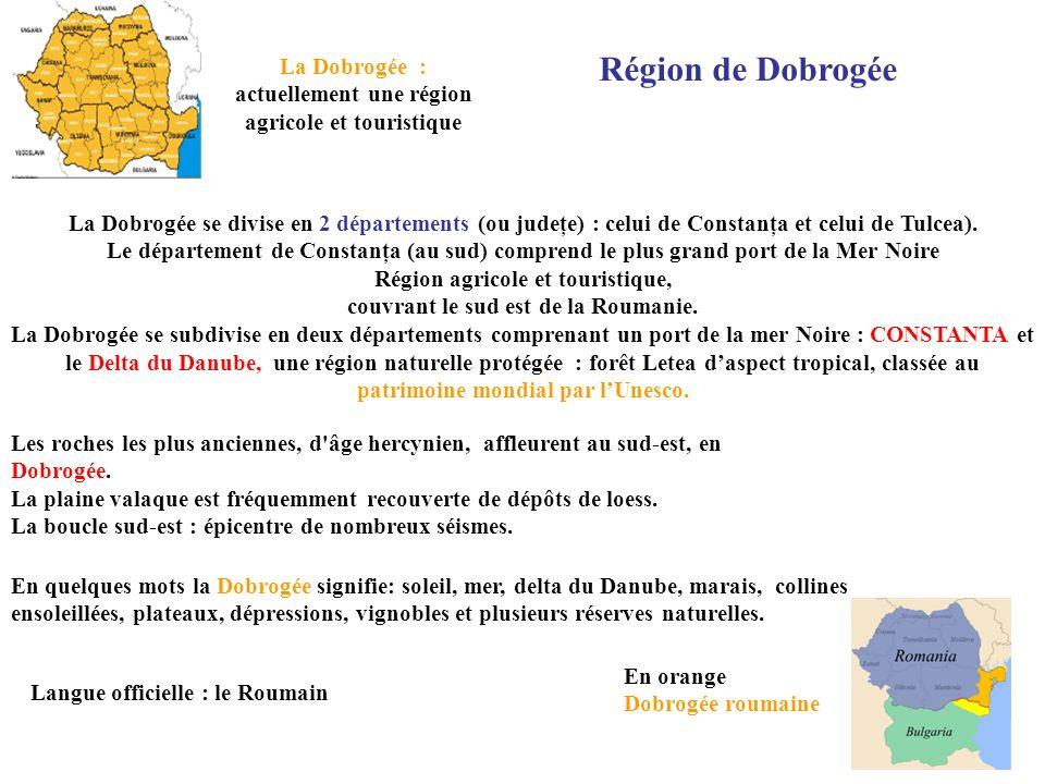 Région de Dobrogée La Dobrogée se divise en 2 départements (ou judeţe) : celui de Constanţa et celui de Tulcea). Le département de Constanţa (au sud)