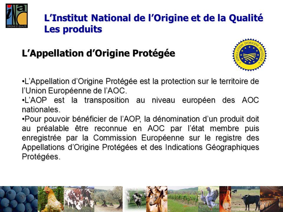 LAppellation dOrigine Protégée LAppellation dOrigine Protégée est la protection sur le territoire de lUnion Européenne de lAOC.LAppellation dOrigine P