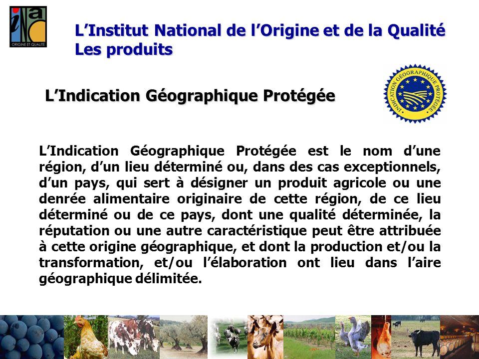 LIndication Géographique Protégée LIndication Géographique Protégée est le nom dune région, dun lieu déterminé ou, dans des cas exceptionnels, dun pay