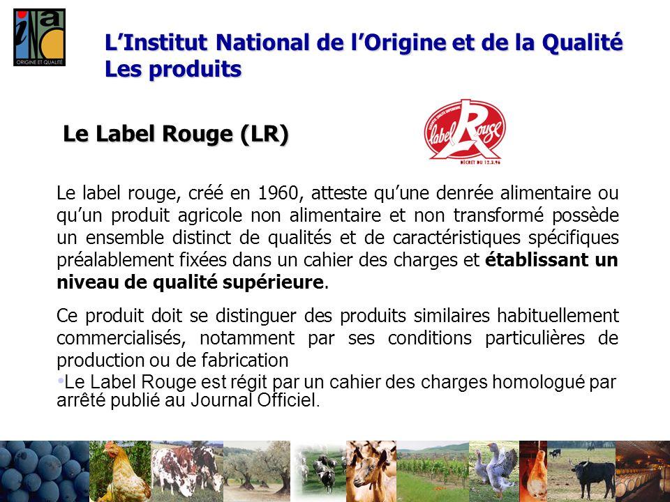 Le Label Rouge (LR) Le label rouge, créé en 1960, atteste quune denrée alimentaire ou quun produit agricole non alimentaire et non transformé possède
