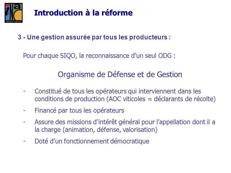Introduction à la réforme 3 - Une gestion assurée par tous les producteurs : Pour chaque SIQO, la reconnaissance dun seul ODG : Organisme de Défense e