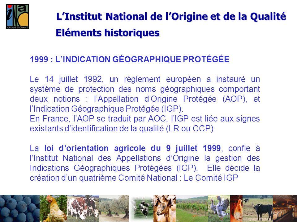 24/02/20147 LInstitut National de lOrigine et de la Qualité 1999 : LINDICATION GÉOGRAPHIQUE PROTÉGÉE Le 14 juillet 1992, un règlement européen a insta