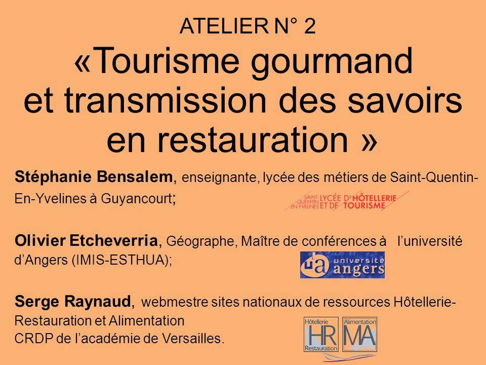 ATELIER N° 2 «Tourisme gourmand et transmission des savoirs en restauration » Stéphanie Bensalem, enseignante, lycée des métiers de Saint-Quentin- En-