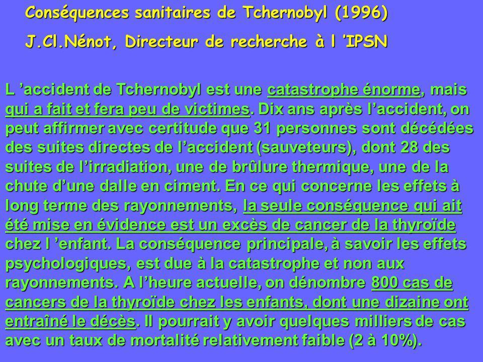 Conséquences sanitaires de Tchernobyl (1996) J.Cl.Nénot, Directeur de recherche à l IPSN L accident de Tchernobyl est une catastrophe énorme, mais qui