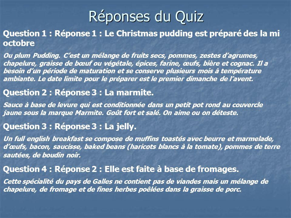 Réponses du Quiz Question 1 : Réponse 1 : Le Christmas pudding est préparé des la mi octobre Ou plum Pudding. Cest un mélange de fruits secs, pommes,