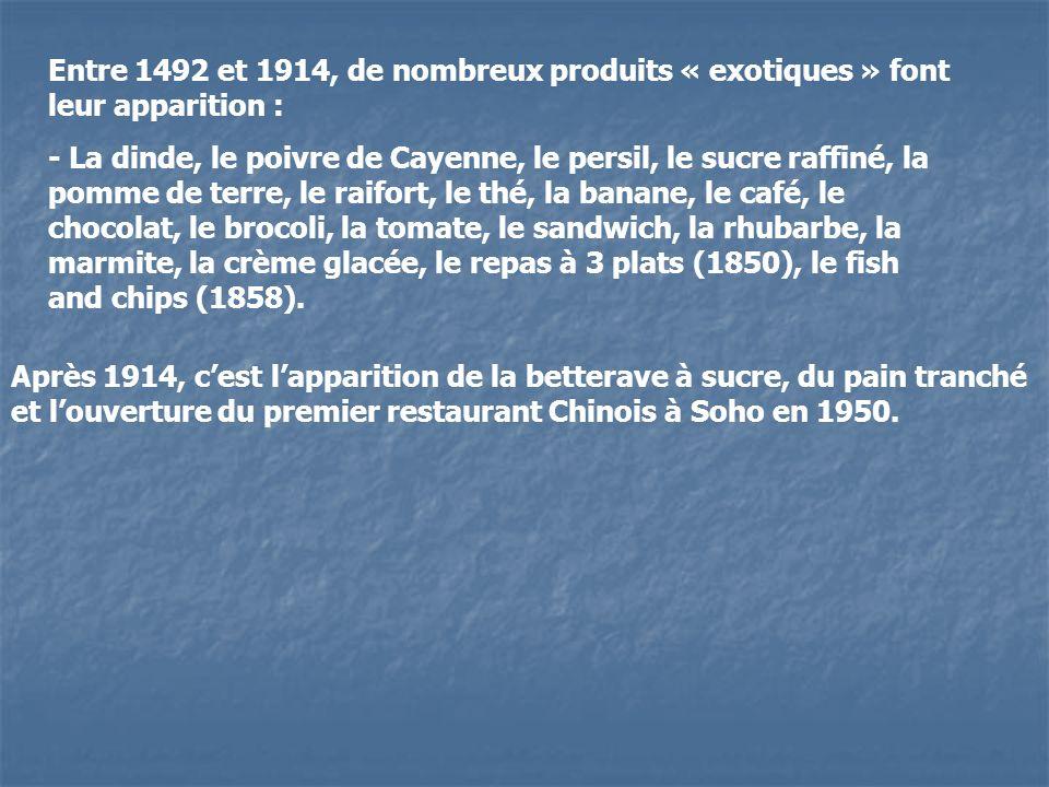 Entre 1492 et 1914, de nombreux produits « exotiques » font leur apparition : - La dinde, le poivre de Cayenne, le persil, le sucre raffiné, la pomme