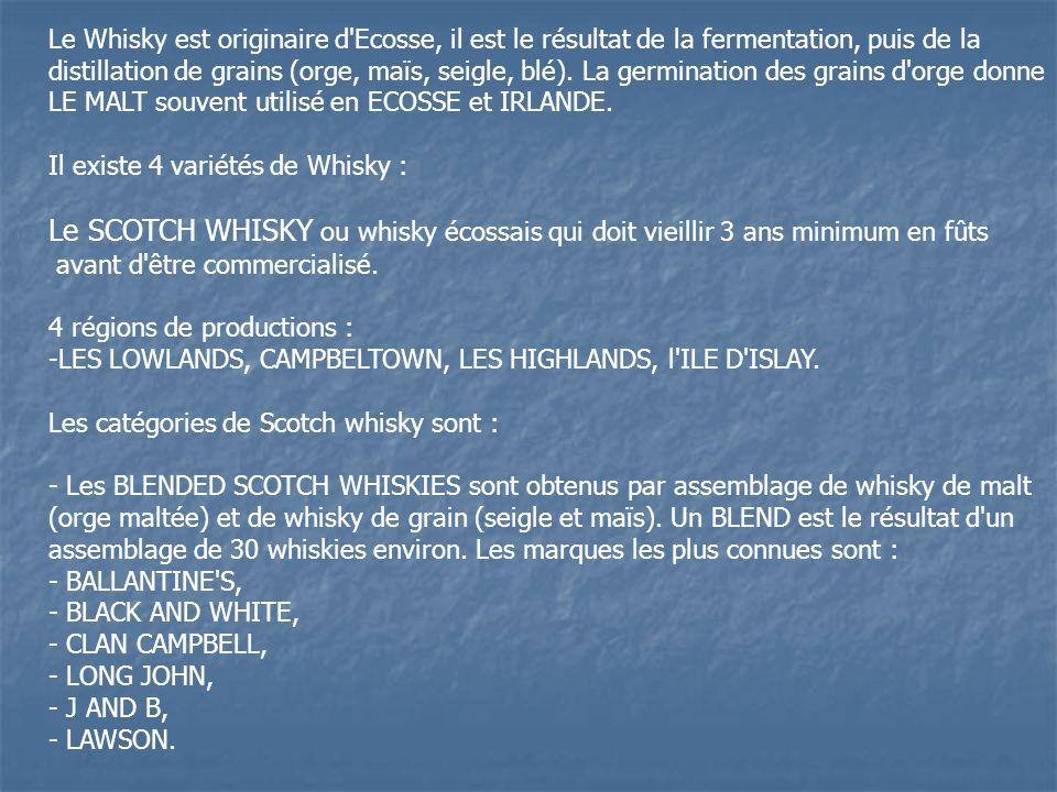 Le Whisky est originaire d'Ecosse, il est le résultat de la fermentation, puis de la distillation de grains (orge, maïs, seigle, blé). La germination
