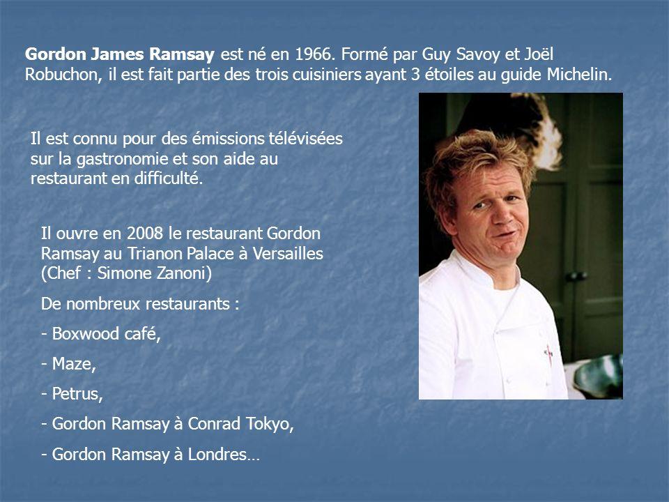 Gordon James Ramsay est né en 1966. Formé par Guy Savoy et Joël Robuchon, il est fait partie des trois cuisiniers ayant 3 étoiles au guide Michelin. I