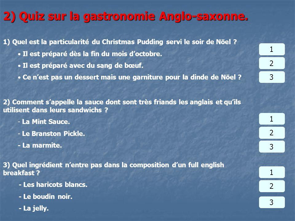 2) Quiz sur la gastronomie Anglo-saxonne. 1) Quel est la particularité du Christmas Pudding servi le soir de Nöel ? Il est préparé dès la fin du mois