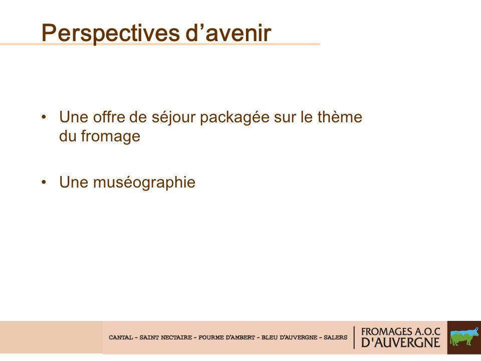 Perspectives davenir Une offre de séjour packagée sur le thème du fromage Une muséographie
