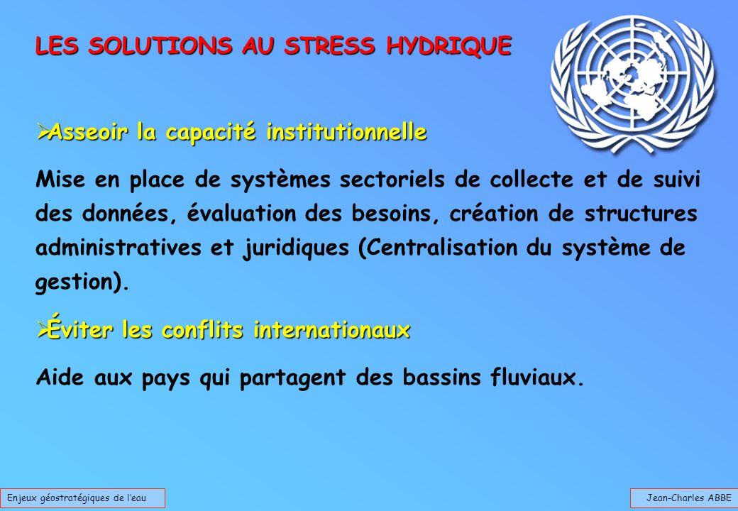 Jean-Charles ABBEEnjeux géostratégiques de leau LES SOLUTIONS AU STRESS HYDRIQUE Asseoir la capacité institutionnelle Asseoir la capacité institutionn
