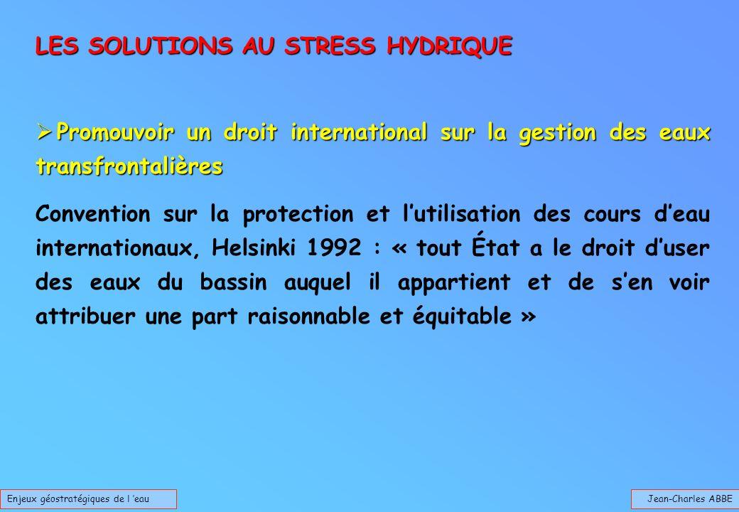 Jean-Charles ABBEEnjeux géostratégiques de l eau LES SOLUTIONS AU STRESS HYDRIQUE Promouvoir un droit international sur la gestion des eaux transfront