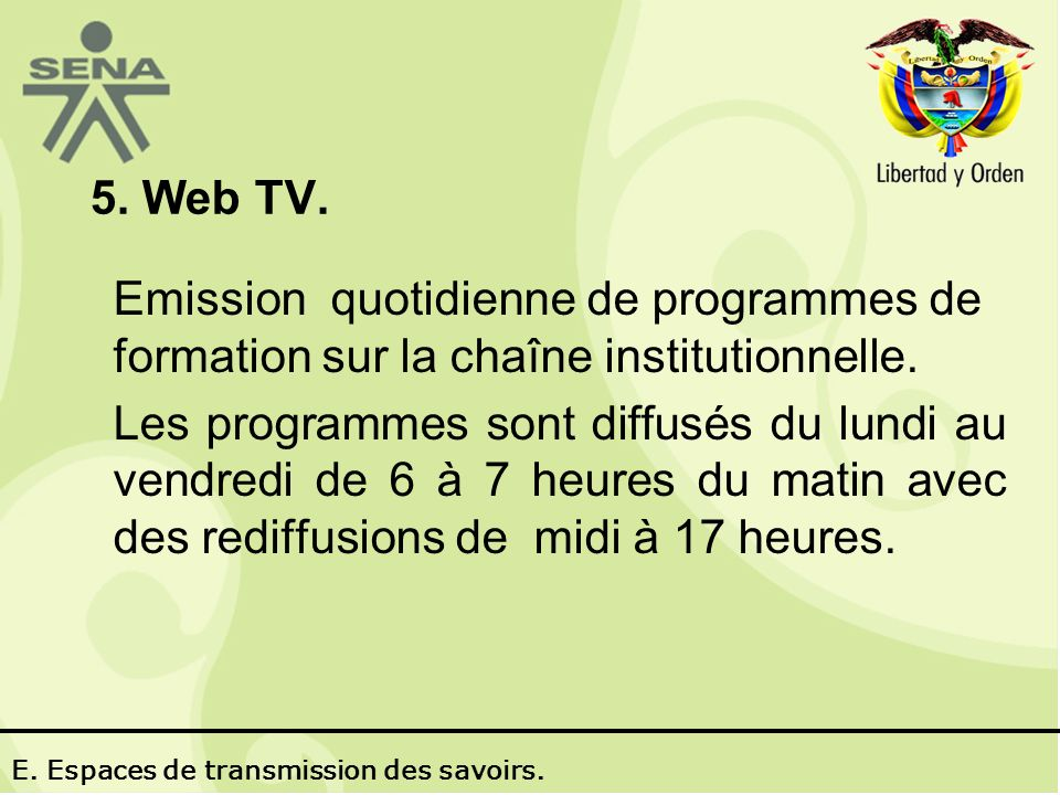 5. Web TV. Emission quotidienne de programmes de formation sur la chaîne institutionnelle.