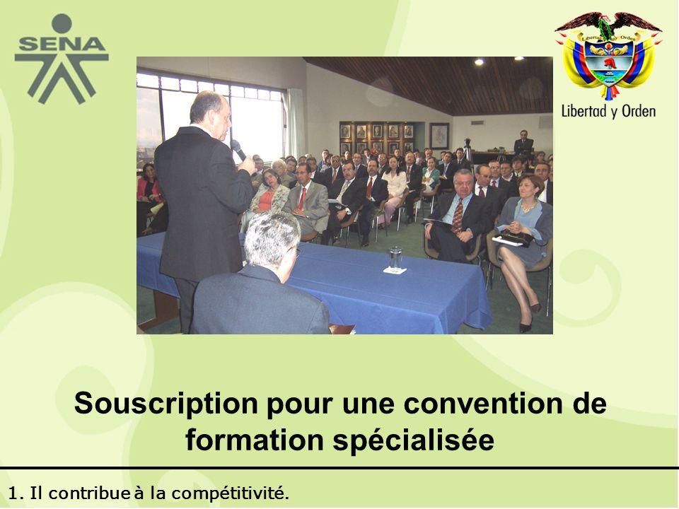 Souscription pour une convention de formation spécialisée 1. Il contribue à la compétitivité.