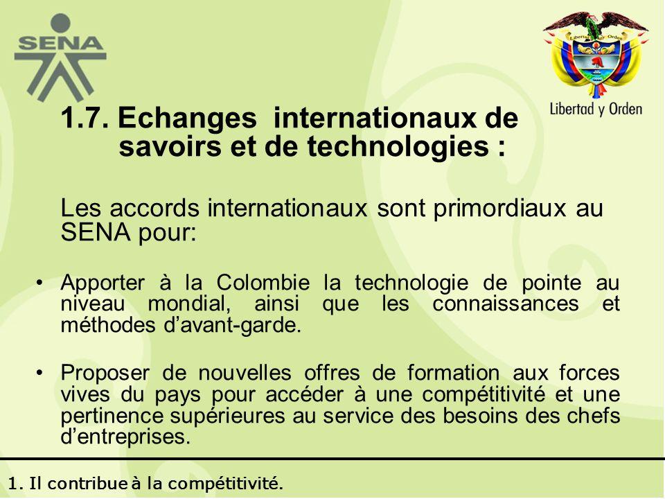 1.7. Echanges internationaux de savoirs et de technologies : Les accords internationaux sont primordiaux au SENA pour: Apporter à la Colombie la techn