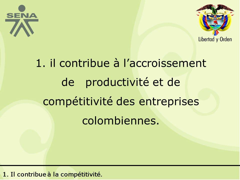 1. il contribue à laccroissement de productivité et de compétitivité des entreprises colombiennes.