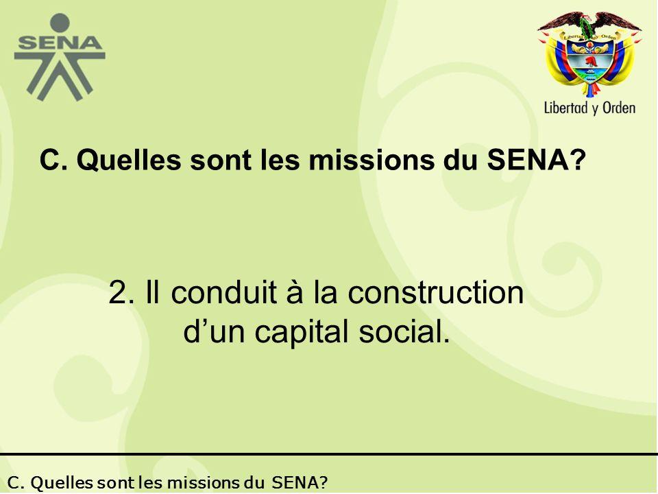 C. Quelles sont les missions du SENA. 2. Il conduit à la construction dun capital social.
