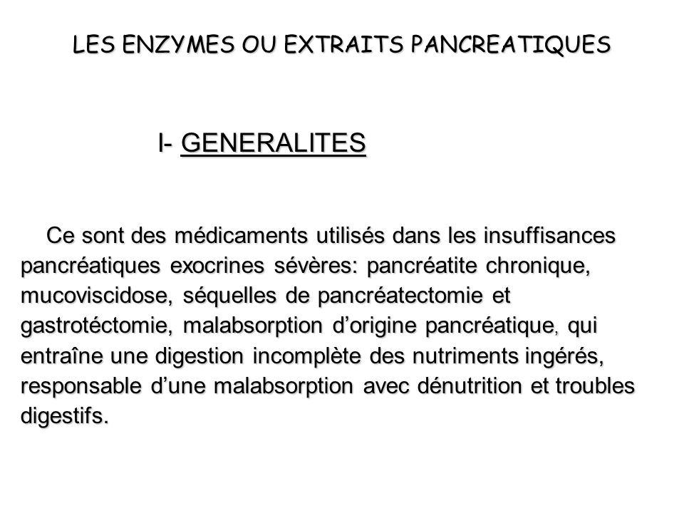 LES ENZYMES OU EXTRAITS PANCREATIQUES I- GENERALITES Ce sont des médicaments utilisés dans les insuffisances pancréatiques exocrines sévères: pancréat