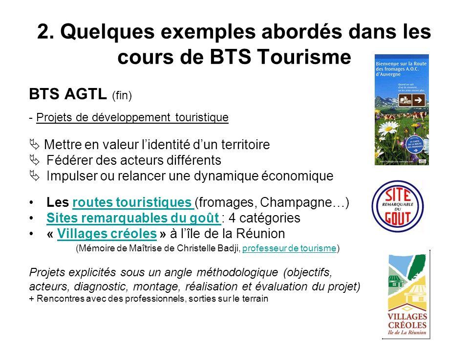 2. Quelques exemples abordés dans les cours de BTS Tourisme BTS AGTL (fin) - Projets de développement touristique Mettre en valeur lidentité dun terri