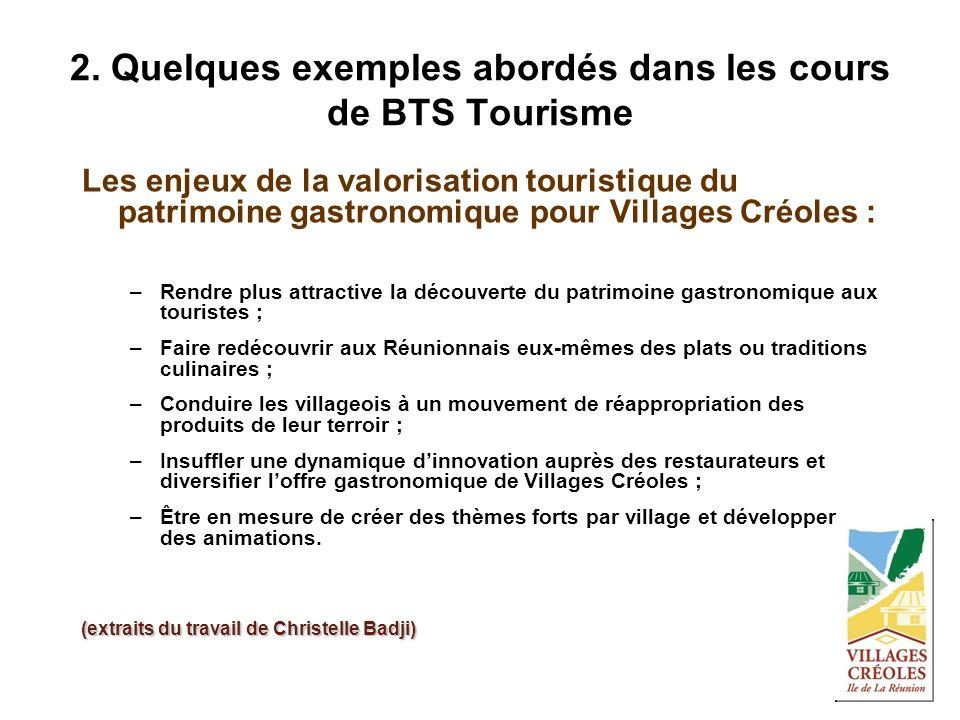 2. Quelques exemples abordés dans les cours de BTS Tourisme Les enjeux de la valorisation touristique du patrimoine gastronomique pour Villages Créole