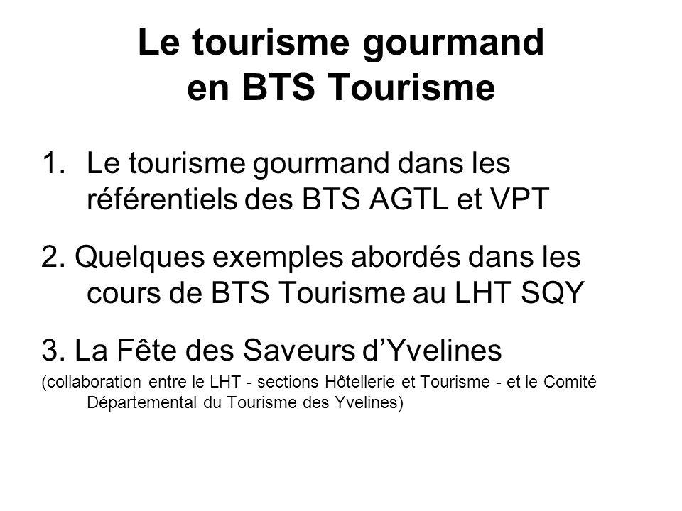 Le tourisme gourmand en BTS Tourisme 1.Le tourisme gourmand dans les référentiels des BTS AGTL et VPT 2. Quelques exemples abordés dans les cours de B