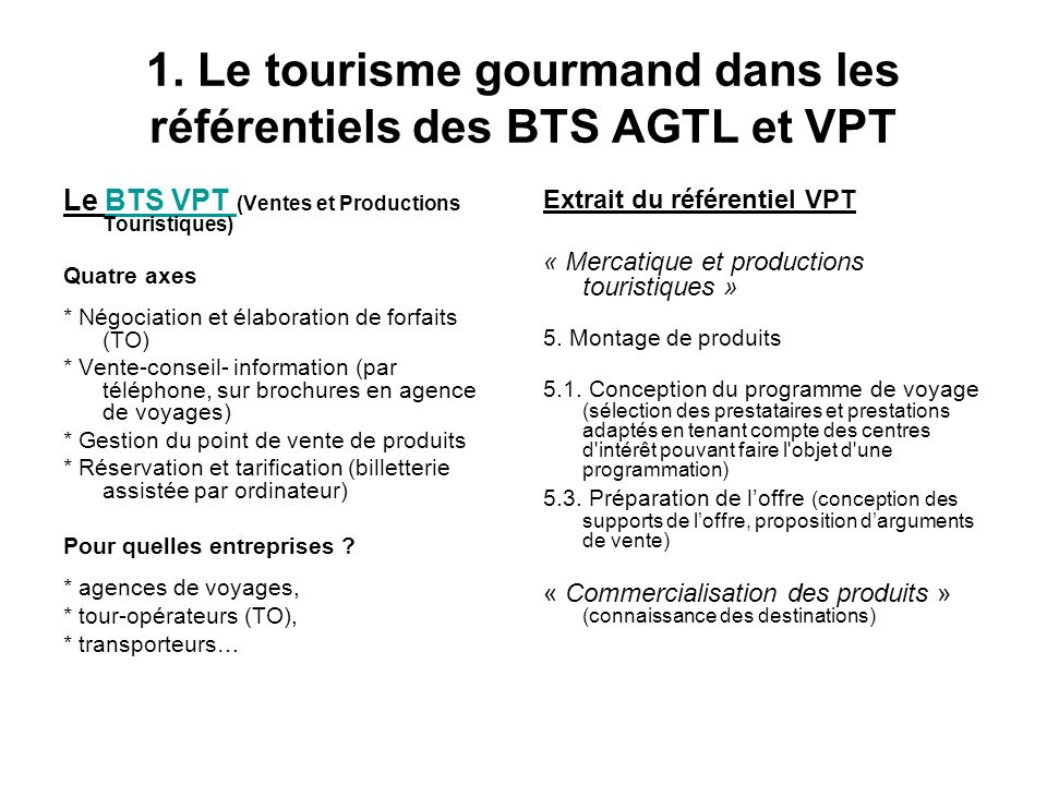 Le BTS VPT (Ventes et Productions Touristiques)BTS VPT Quatre axes * Négociation et élaboration de forfaits (TO) * Vente-conseil- information (par tél