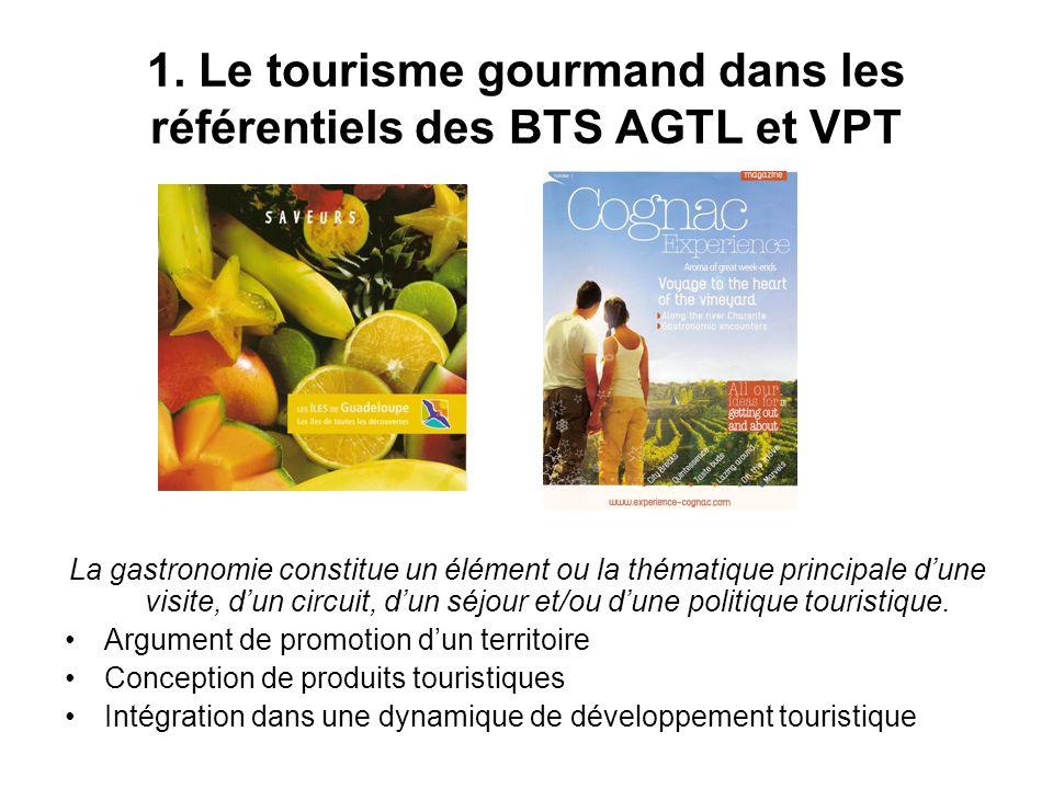 1. Le tourisme gourmand dans les référentiels des BTS AGTL et VPT La gastronomie constitue un élément ou la thématique principale dune visite, dun cir