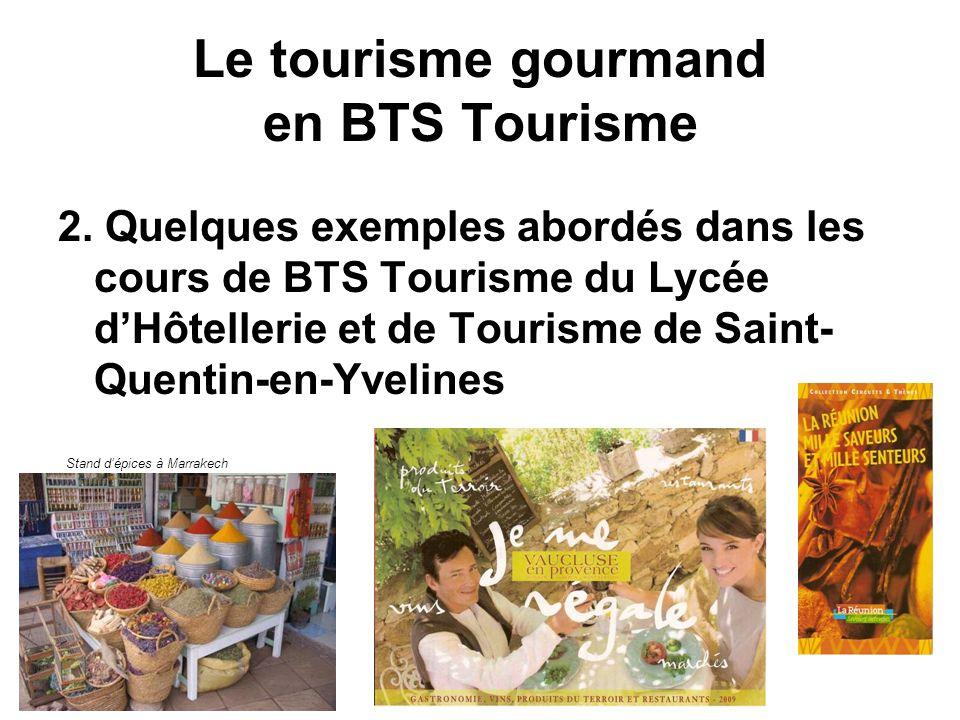 Le tourisme gourmand en BTS Tourisme 2. Quelques exemples abordés dans les cours de BTS Tourisme du Lycée dHôtellerie et de Tourisme de Saint- Quentin