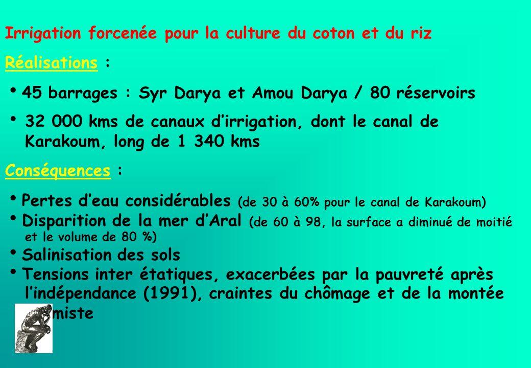 Irrigation forcenée pour la culture du coton et du riz Réalisations : 45 barrages : Syr Darya et Amou Darya / 80 réservoirs 32 000 kms de canaux dirri