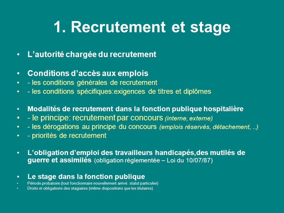 1. Recrutement et stage Lautorité chargée du recrutement Conditions daccès aux emplois - les conditions générales de recrutement - les conditions spéc