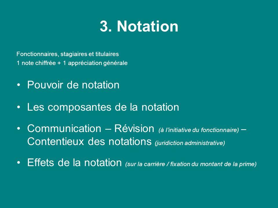 3. Notation Fonctionnaires, stagiaires et titulaires 1 note chiffrée + 1 appréciation générale Pouvoir de notation Les composantes de la notation Comm