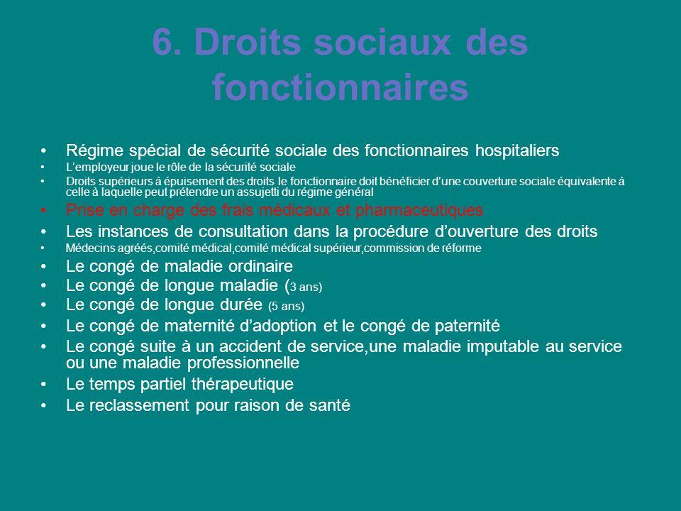 6. Droits sociaux des fonctionnaires Régime spécial de sécurité sociale des fonctionnaires hospitaliers Lemployeur joue le rôle de la sécurité sociale