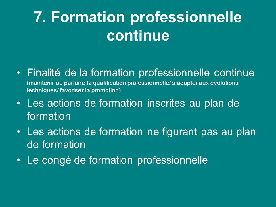 7. Formation professionnelle continue Finalité de la formation professionnelle continue (maintenir ou parfaire la qualification professionnelle/ sadap