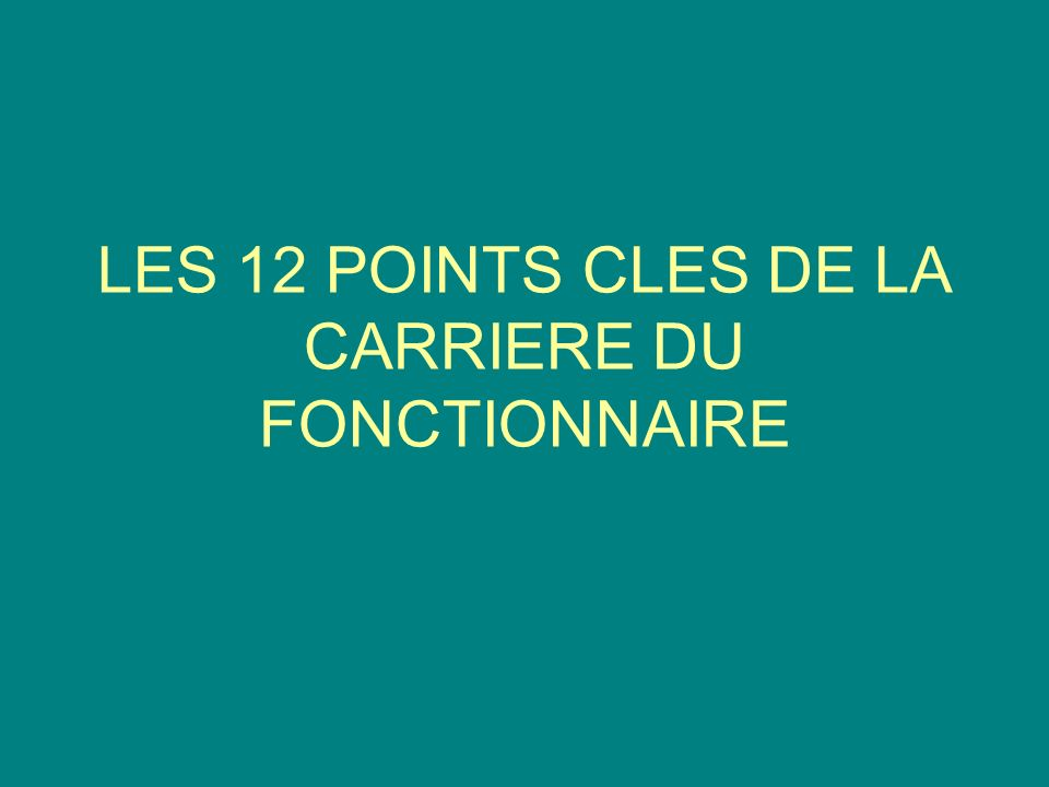 LES 12 POINTS CLES DE LA CARRIERE DU FONCTIONNAIRE