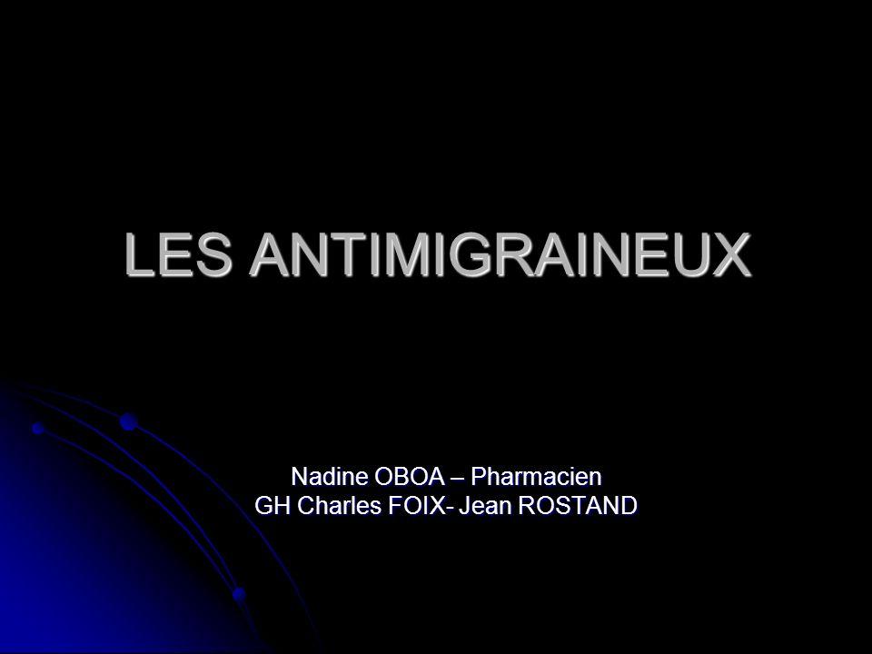 LES ANTIMIGRAINEUX Nadine OBOA – Pharmacien GH Charles FOIX- Jean ROSTAND