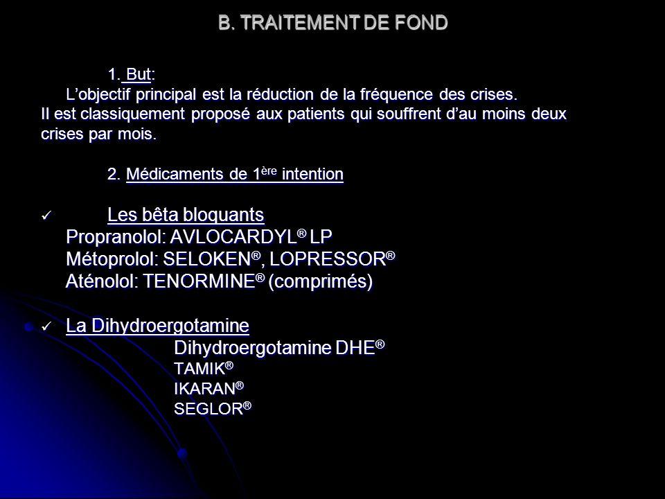 B. TRAITEMENT DE FOND 1. But: Lobjectif principal est la réduction de la fréquence des crises. Il est classiquement proposé aux patients qui souffrent