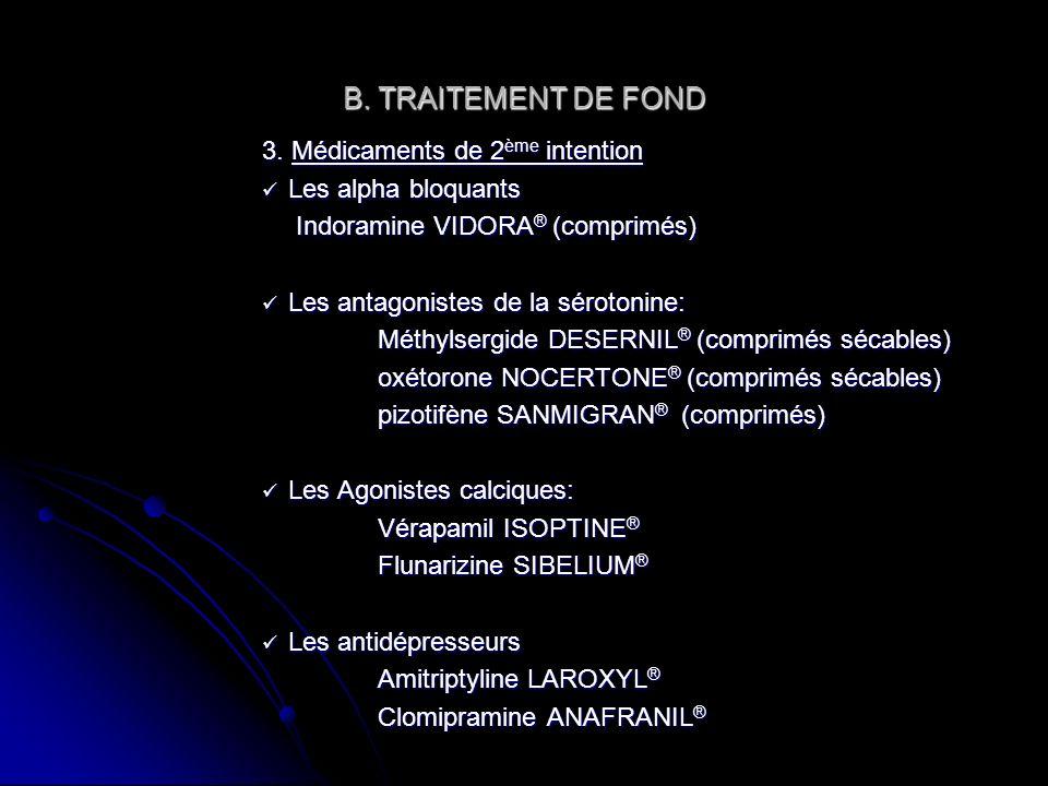 B. TRAITEMENT DE FOND 3. Médicaments de 2 ème intention Les alpha bloquants Les alpha bloquants Indoramine VIDORA ® (comprimés) Indoramine VIDORA ® (c