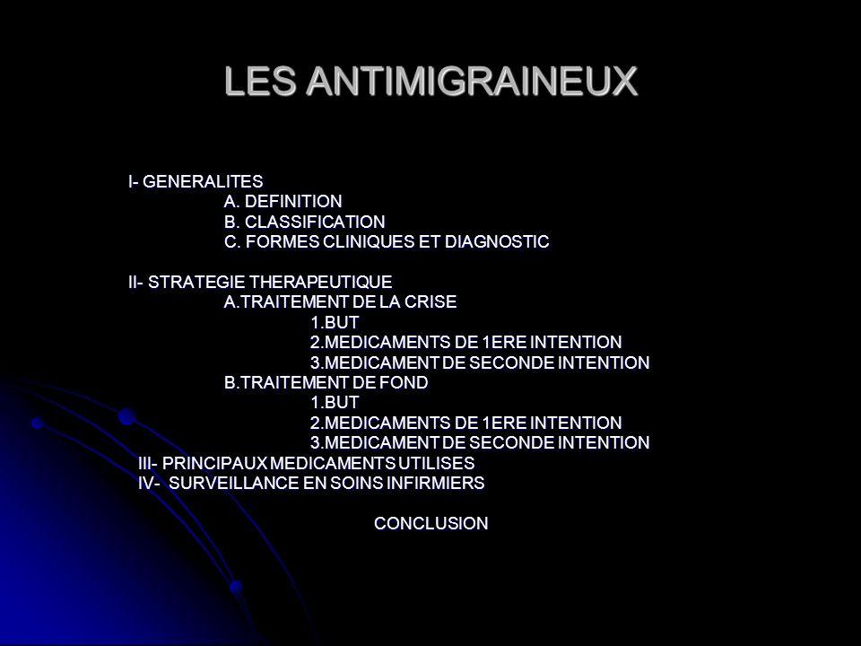 LES ANTIMIGRAINEUX I- GENERALITES A. DEFINITION B. CLASSIFICATION C. FORMES CLINIQUES ET DIAGNOSTIC II- STRATEGIE THERAPEUTIQUE A.TRAITEMENT DE LA CRI