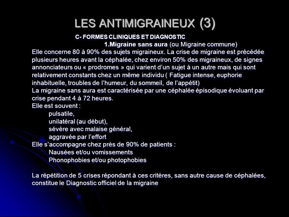 LES ANTIMIGRAINEUX (3) C- FORMES CLINIQUES ET DIAGNOSTIC 1.Migraine sans aura (ou Migraine commune) Elle concerne 80 à 90% des sujets migraineux. La c