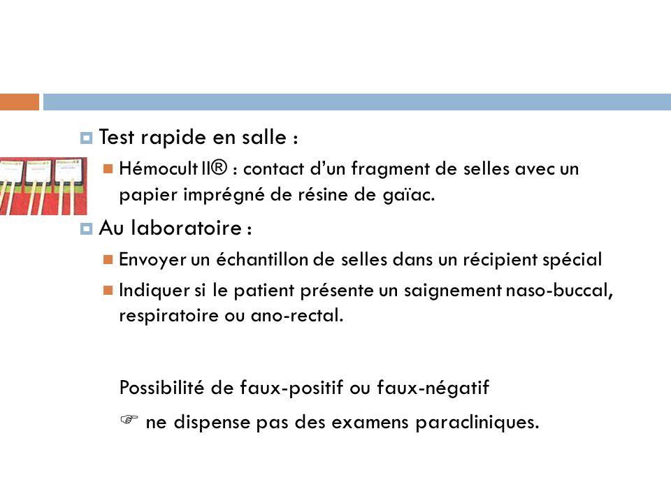 Test rapide en salle : Hémocult II® : contact dun fragment de selles avec un papier imprégné de résine de gaïac. Au laboratoire : Envoyer un échantill