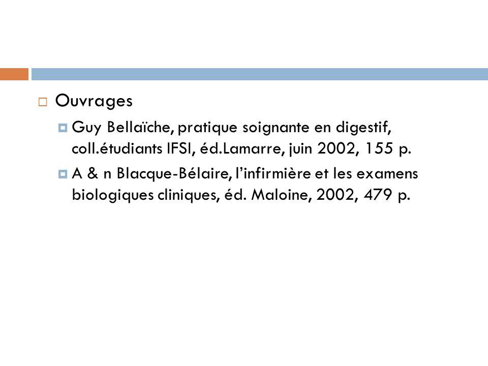 Ouvrages Guy Bellaïche, pratique soignante en digestif, coll.étudiants IFSI, éd.Lamarre, juin 2002, 155 p. A & n Blacque-Bélaire, linfirmière et les e