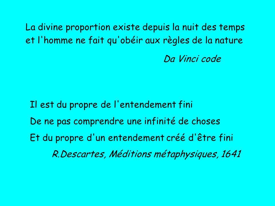 La divine proportion existe depuis la nuit des temps et l'homme ne fait qu'obéir aux règles de la nature Da Vinci code Il est du propre de l'entendeme
