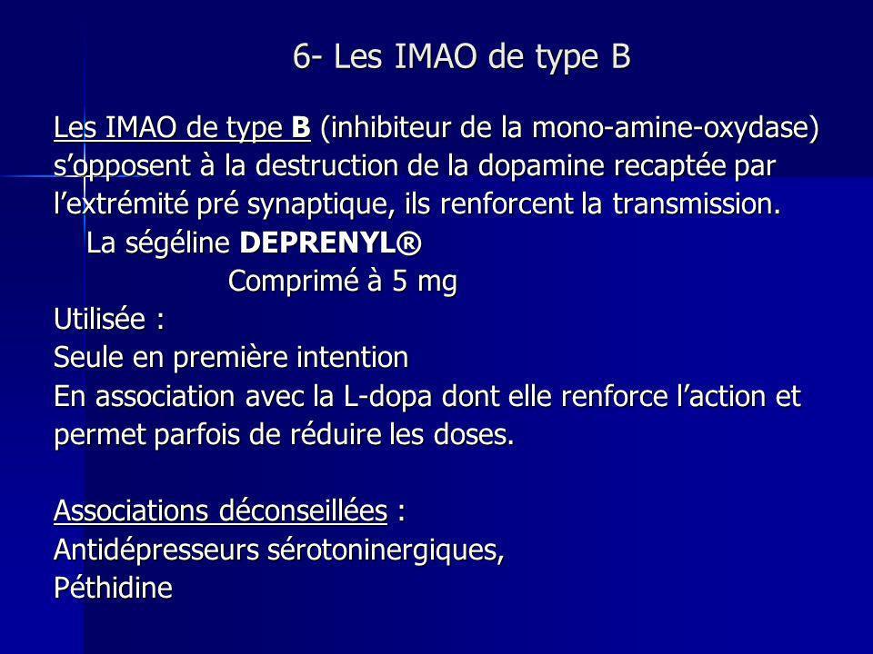 6- Les IMAO de type B Les IMAO de type B (inhibiteur de la mono-amine-oxydase) sopposent à la destruction de la dopamine recaptée par lextrémité pré s