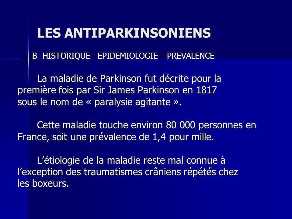 LES ANTIPARKINSONIENS B- HISTORIQUE - EPIDEMIOLOGIE – PREVALENCE La maladie de Parkinson fut décrite pour la première fois par Sir James Parkinson en