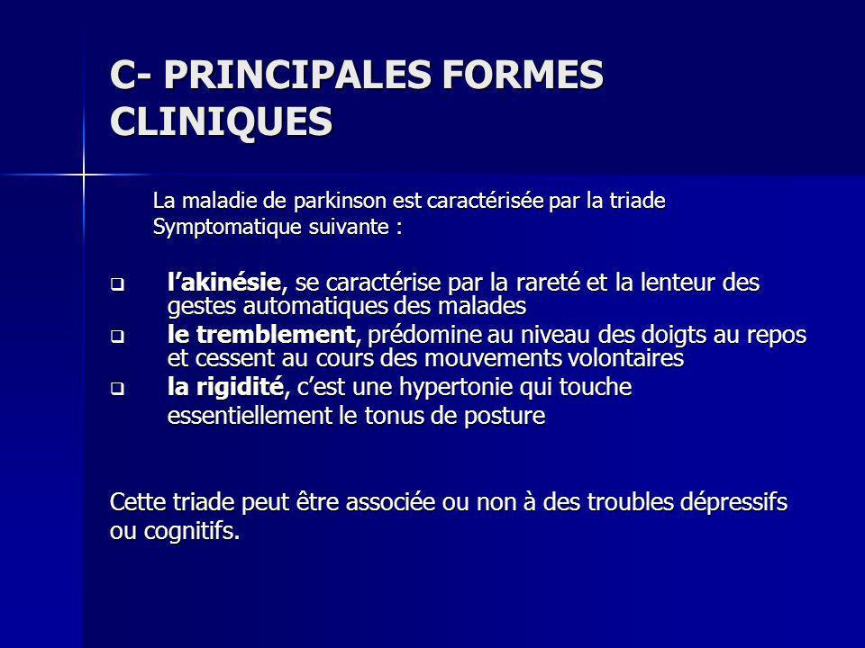 C- PRINCIPALES FORMES CLINIQUES La maladie de parkinson est caractérisée par la triade Symptomatique suivante : lakinésie, se caractérise par la raret