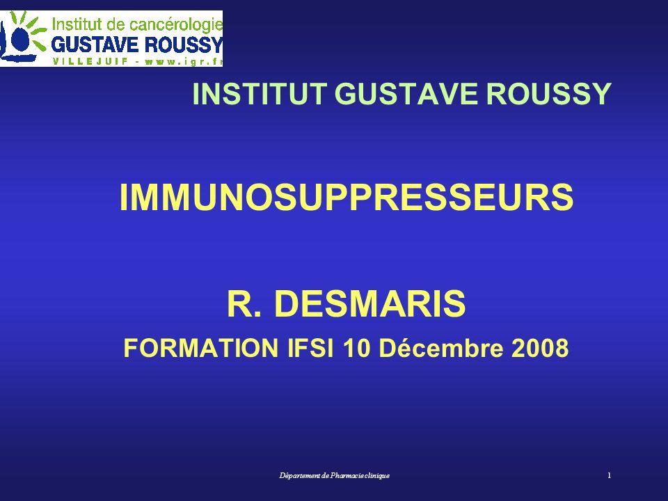 Département de Pharmacie clinique1 INSTITUT GUSTAVE ROUSSY IMMUNOSUPPRESSEURS R. DESMARIS FORMATION IFSI 10 Décembre 2008